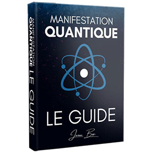 Comment manifester vos désirs en 24 heures grâce à la Physique Quantique